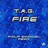 TAG - Fire (Philip Emanuel remix) - buy and download mp3 at iTunes, Beatport, Sony Connect, Ministry of Sound, Walmart, Juno, Magnetic Grooves, Resonant Vibes, Play it Tonight, Release Records, eMusic, DJ Download, and many more...